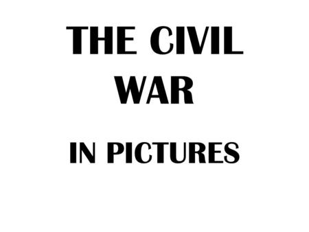THE CIVIL WAR IN PICTURES. The Causes The North and South disagreed on many issues: –Slavery –Taxes –States Rights.