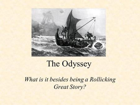 The Odyssey What is it besides being a Rollicking Great Story?