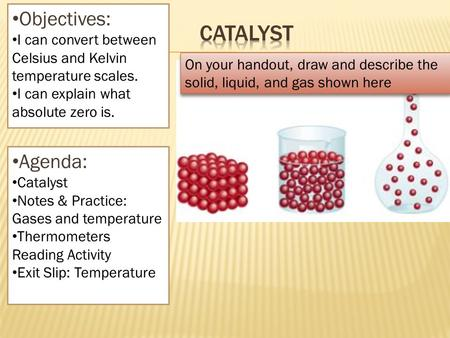 Objectives: I can convert between Celsius and Kelvin temperature scales. I can explain what absolute zero is. Agenda: Catalyst Notes & Practice: Gases.