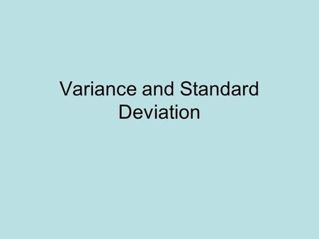 Variance and Standard Deviation. Variance: a measure of how data points differ from the mean Data Set 1: 3, 5, 7, 10, 10 Data Set 2: 7, 7, 7, 7, 7 What.