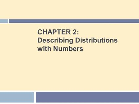 CHAPTER 2: Describing Distributions with Numbers.