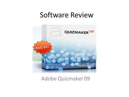 Software Review Adobe Quizmaker 09. Overview Quickly group and randomize question pools Include images, Flash, and audio Create a scenario that develops.