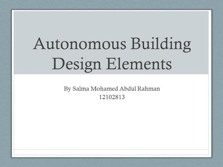 Autonomous Building Design Elements By Salma Mohamed Abdul Rahman 12102813.