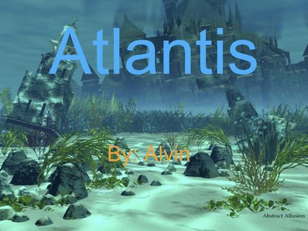 Atlantis By: Alvin. What is Atlantis? Legendary island Conquered parts of Western Europe and Africa Might be located in or near Mediterranean Sea Plato.