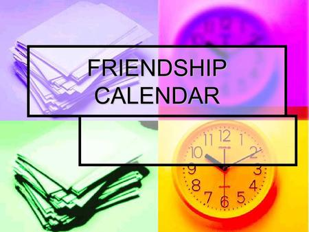 FRIENDSHIP CALENDAR. JANUARY JANUARYMONTUEWEDTHUFRISATSUN2345 789101112 13141516171819 20212223242526 2728293031 1 6 Click here to go February.