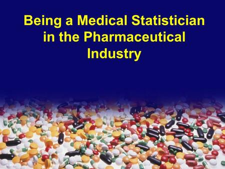 31-3617ja.1 Being a Medical Statistician in the Pharmaceutical Industry.