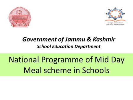 Government of Jammu & Kashmir School Education Department National Programme of Mid Day Meal scheme in Schools.