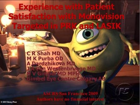 Experience with Patient Satisfaction with Monovision Targeted in PRK and LASIK C R Shah MD M K Purba OD A Dardzhikova MD J A van Westenbrugge MD H V Gimbel.