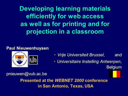 Developing learning materials efficiently for web access as well as for printing and for projection in a classroom Paul Nieuwenhuysen Vrije Universiteit.