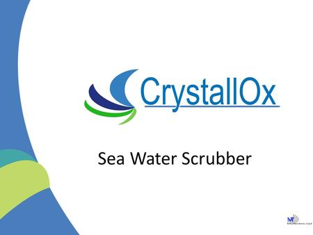Sea Water Scrubber. INTRODUCTION Crystallox has developed a new generation of horizontal and vertical scrubbers for marine and land based applications.