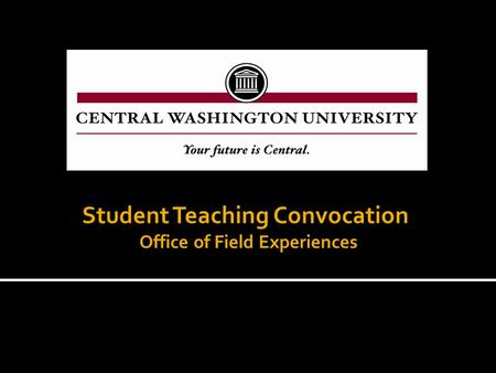 Student Teaching Convocation Office of Field Experiences.