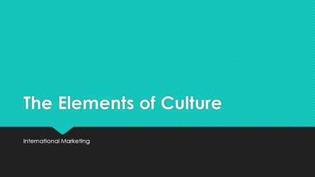 The Elements of Culture International Marketing. Warm-up  In your own words define what you think culture is.  What is the culture of Ballantyne? 