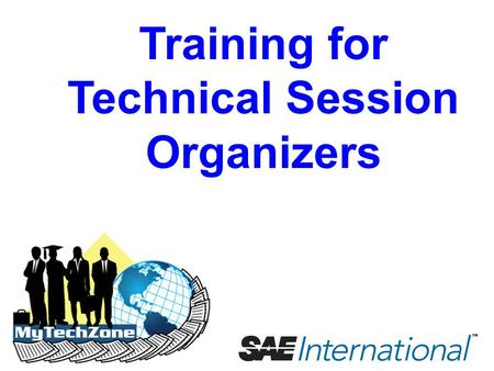 Training for Technical Session Organizers. Training for Technical Session Organizers Table of Contents 1.Understanding the Paper Development Process 2.Evaluating.