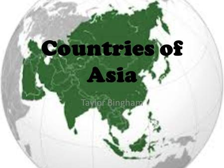 Countries of Asia Taylor Bingham.