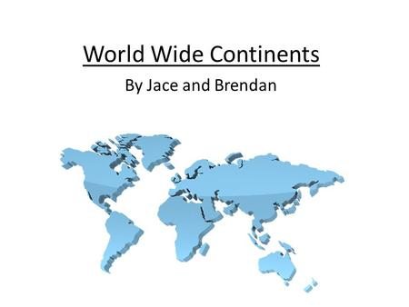 World Wide Continents By Jace and Brendan North America North America Contains the countries of United States, Mexico, Canada, Greenland Largest city.