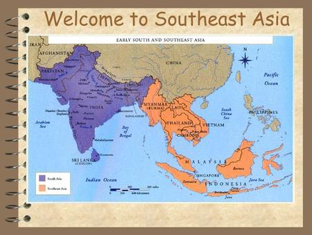 Welcome to Southeast Asia Southeast Asia Southeast Asia is east of India and South of China. It consists of a mainland and island areas. The mainland.