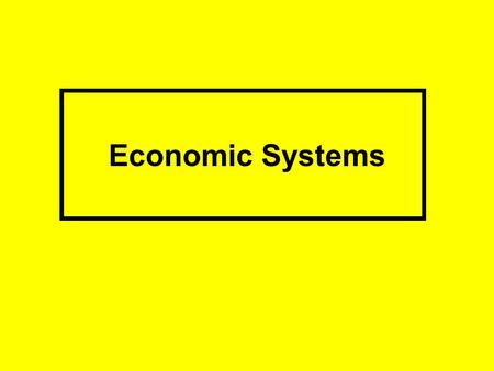 Economic Systems. Human wants are unlimited, but resources are not.