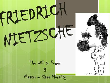 FRIEDRICH NIETZSCHE The Will to Power & Master – Slave Morality.
