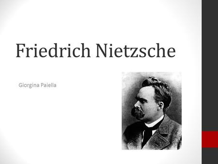Friedrich Nietzsche Giorgina Paiella. Brief Biography German philosopher Born in Prussian province of Saxony in 1844 Family of many Lutheran ministers.