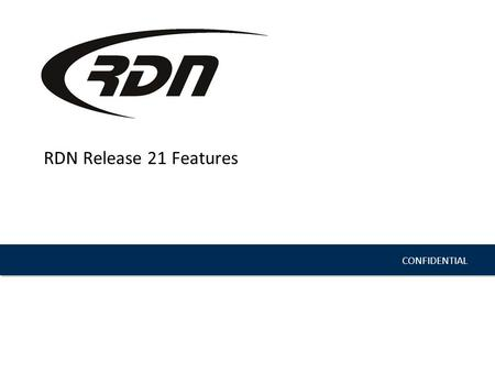 CONFIDENTIAL RDN Release 21 Features. July 24, 2013| Release 21; | KToal | CONFIDENTIAL New Features and Enhancements Manage Zip Codes: You are now able.