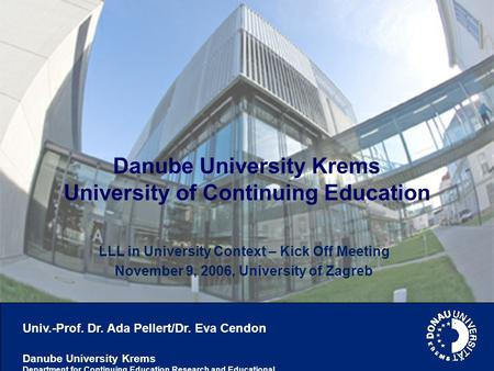 Univ.-Prof. Dr. Ada Pellert/Dr. Eva Cendon Danube University Krems Department for Continuing Education Research and Educational Management Danube University.