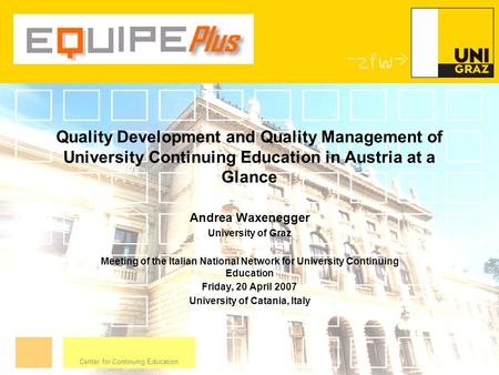 Center for Continuing Education Quality Development and Quality Management of University Continuing Education in Austria at a Glance Andrea Waxenegger.