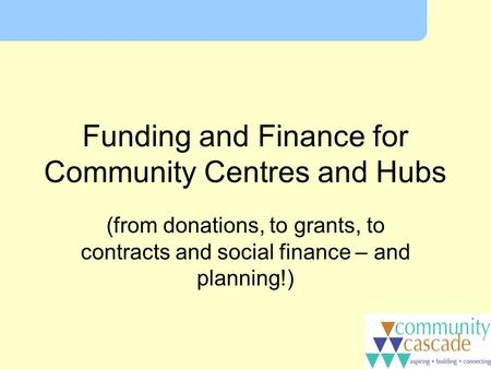 Funding and Finance for Community Centres and Hubs (from donations, to grants, to contracts and social finance – and planning!)