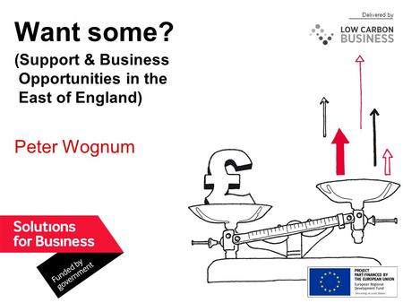 Delivered by Want some? Peter Wognum (Support & Business Opportunities in the East of England)