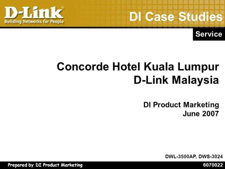 Prepared by DI Product Marketing DI Case Studies Concorde Hotel Kuala Lumpur D-Link Malaysia DI Product Marketing June 2007 Service DWL-3500AP, DWS-3024.