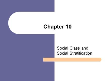 Chapter 10 Social Class and Social Stratification.