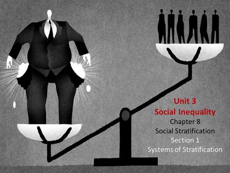 Unit 3 Social Inequality Chapter 8 Social Stratification Section 1 Systems of Stratification.