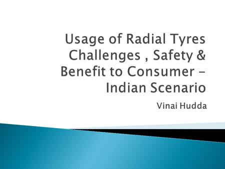 Vinai Hudda.  What we know so far  Who can contribute to Reduce Rolling Resistance  Tyre Industry's Role  Pneumatic Tyre – Awareness Level  Effect.