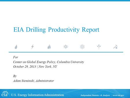 Www.eia.gov U.S. Energy Information Administration Independent Statistics & Analysis EIA Drilling Productivity Report For Center on Global Energy Policy,