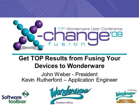 Get TOP Results from Fusing Your Devices to Wonderware John Weber - President Kevin Rutherford – Application Engineer.