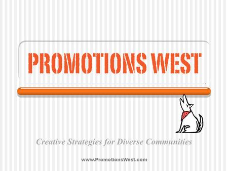 Www.PromotionsWest.com Creative Strategies for Diverse Communities.