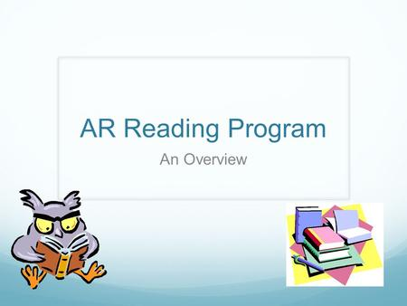 AR Reading Program An Overview. AR Reading Program Requirements Read four books a semester. At least one of the books must be non-fiction. Your choice.