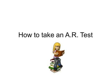 How to take an A.R. Test.