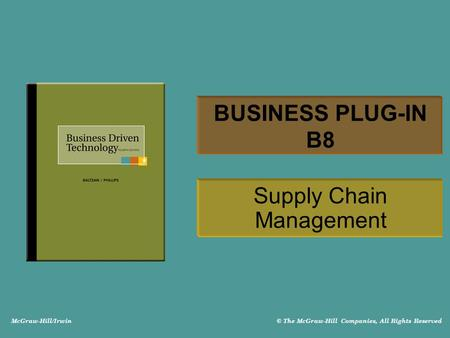McGraw-Hill/Irwin © The McGraw-Hill Companies, All Rights Reserved BUSINESS PLUG-IN B8 Supply Chain Management.