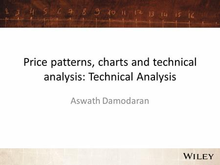 Price patterns, charts and technical analysis: Technical Analysis Aswath Damodaran.