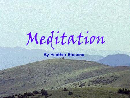 By Heather Sissons. What is meditation? DFN - Consciously directing your ________________ to alter your state of consciousness. www.meditationcenter.com/info/index.html.