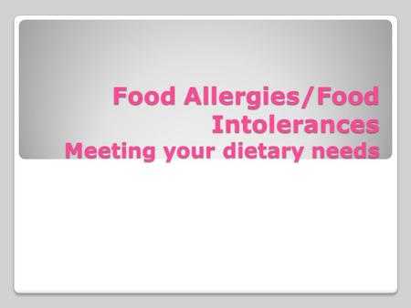 Food Allergies/Food Intolerances Meeting your dietary needs.