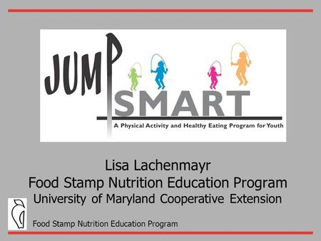 Food Stamp Nutrition Education Program Lisa Lachenmayr Food Stamp Nutrition Education Program University of Maryland Cooperative Extension.