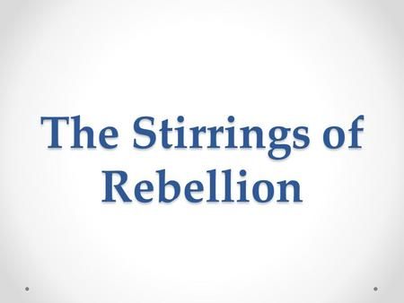 The Stirrings of Rebellion. WHY IT MATTERS NOW The events that shaped the American Revolution are a turning point in humanity's fight for freedom. We.