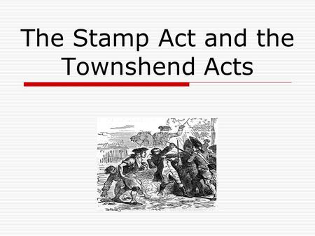 The Stamp Act and the Townshend Acts. The Stamp Act of 1765  The Stamp Act increased tension between Britain and the colonies.  This law required all.