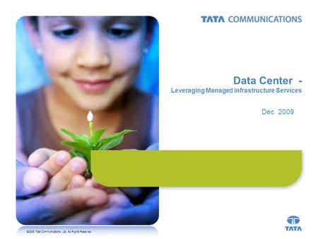 ©2008 Tata Communications, Ltd. All Rights Reserved Data Center - Leveraging Managed Infrastructure Services Dec 2009.
