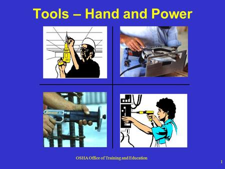 OSHA Office of Training and Education 1 Tools – Hand and Power.