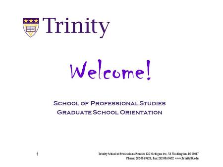 Trinity School of Professional Studies 125 Michigan Ave, NE Washington, DC 20017 Phone: 202-884-9620, Fax: 202-884-9632 www.TrinityDC.edu 1 School of Professional.