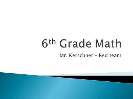Mr. Kerschner – Red team.  Envision – access entire curriculum online ◦ Textbook, workbook, and binder  Binder – organized by tabs  Vocabulary, Classwork,