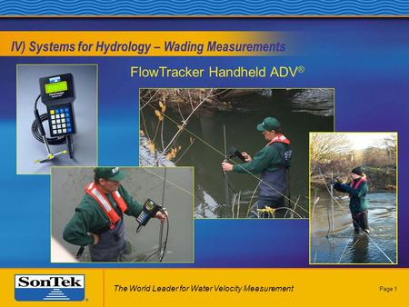 Page 1 IV) Systems for Hydrology – Wading Measurements FlowTracker Handheld ADV ® The World Leader for Water Velocity Measurement.