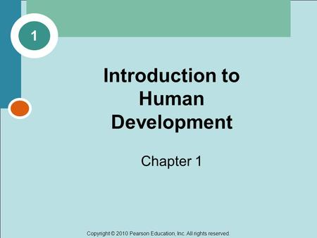Copyright © 2010 Pearson Education, Inc. All rights reserved. Introduction to Human Development Chapter 1 1.